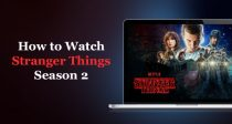 Wie Du die zweite Staffel von Stranger Things von überall ansehen kannst