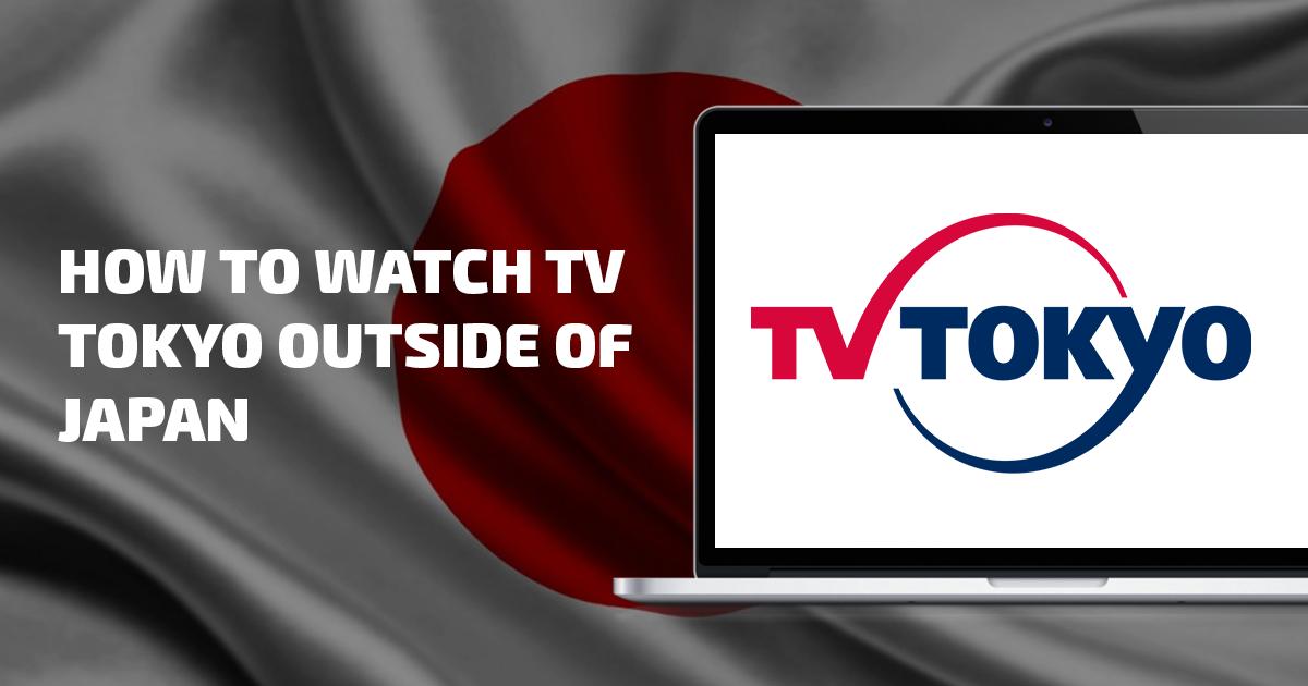 Wie man TV Tokyo von überall aus ansehen kann