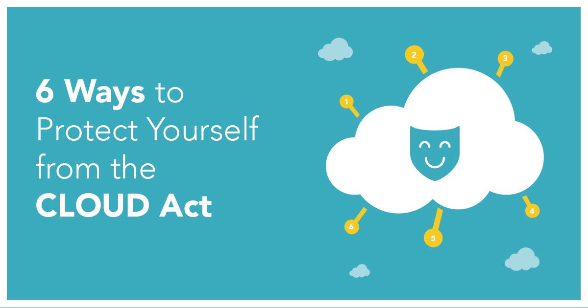 6 Möglichkeiten, Dich vor dem CLOUD Act zu schützen