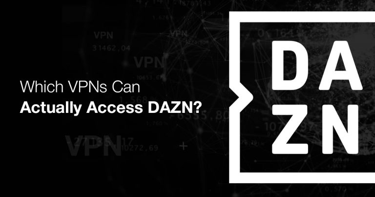 which-vpns-can-actually-acces-dazn